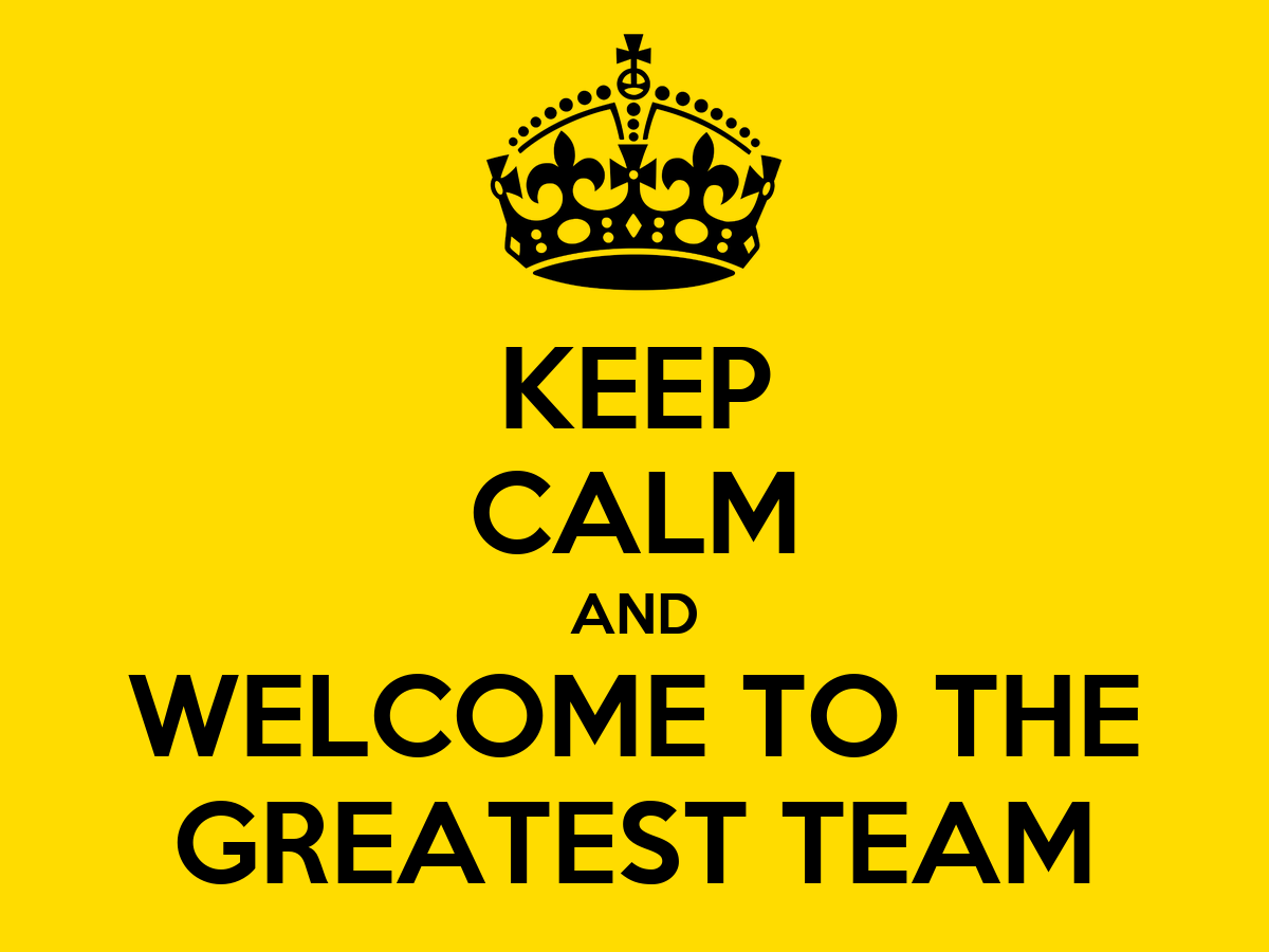 Keep Calm And Welcome To The Greatest Team Keep Calm And