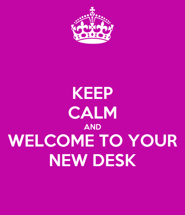 Keep Calm And Welcome To Your New Desk Poster Katie