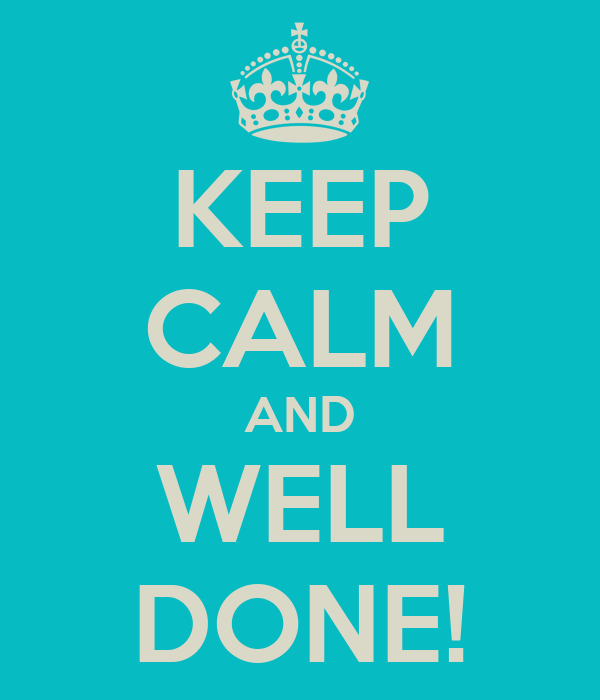 keep-calm-and-well-done-13.png