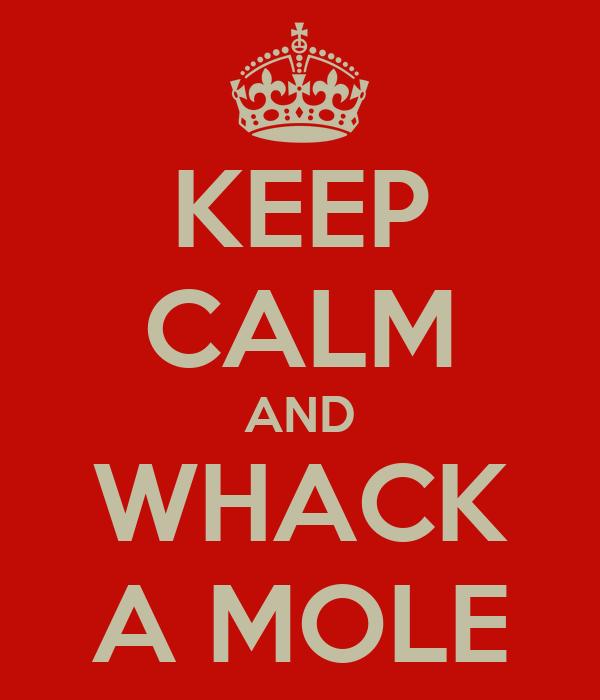 KEEP CALM AND WHACK A MOLE Poster Beefnerd Keep Calm o Matic