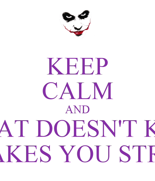 KEEP CALM AND WHAT DOESN'T KILL YOU MAKES YOU STRANGER