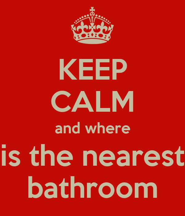 KEEP CALM And Where Is The Nearest Bathroom Poster Mr Doob Keep - Where's the nearest bathroom