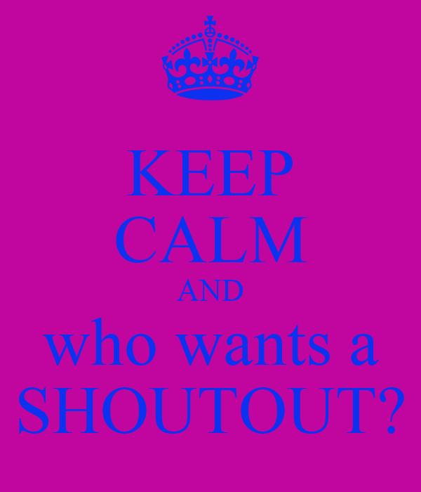 Who Wants A Shoutout