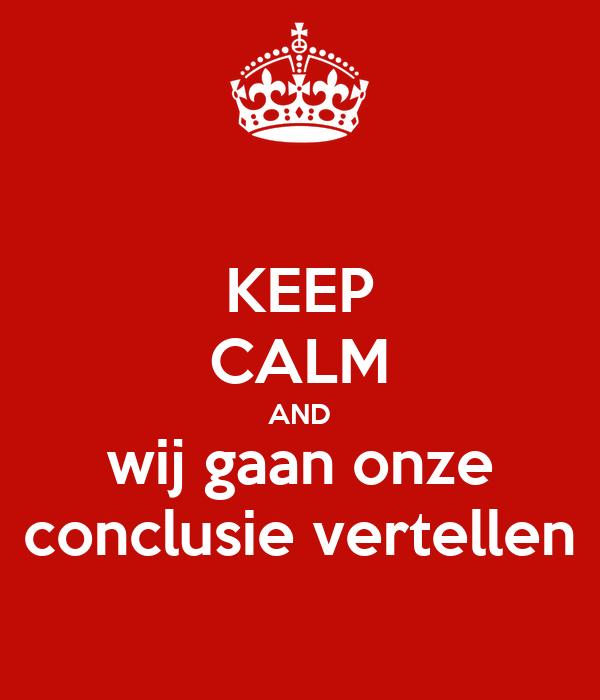 keep-calm-and-wij-gaan-onze-conclusie-vertellen.png