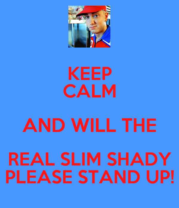 Keep Calm And Will The Real Slim Shady Please Stand Up