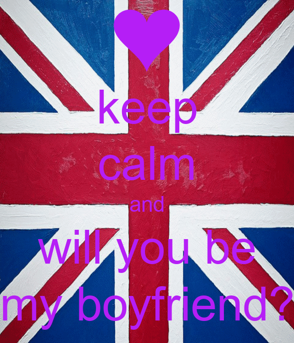 Will You Be My Boyfriend Keep calm and will you be myWill You Be My Boyfriend