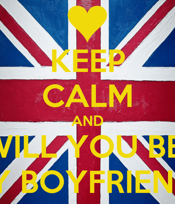 KEEP CALM AND WILL YOU BE MY BOYFRIEND Will You Be My Boyfriend