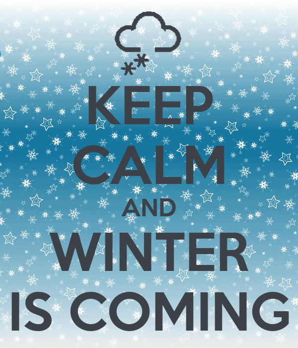 KEEP CALM AND WINTER IS COMING Poster  DAQ  Keep Calm-o-Matic