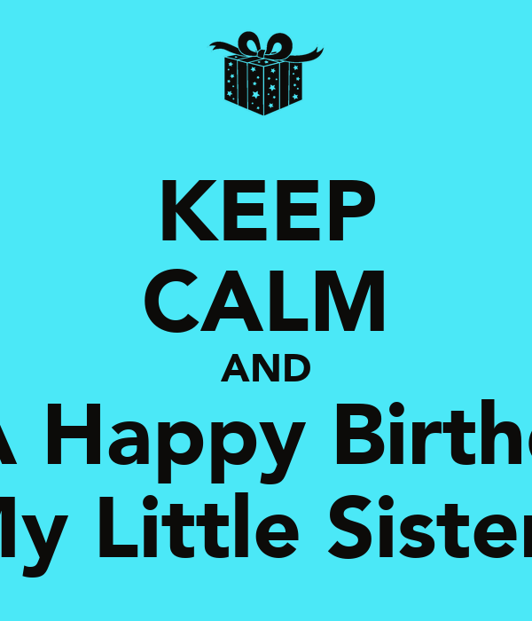 Keep Calm And Wish A Happy Birthday To My Little Sister Poster