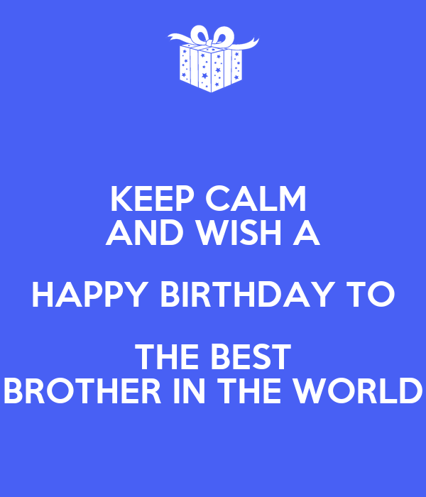 keep calm and wish a happy birthday to the best brother in the world poster c s keep calm o matic