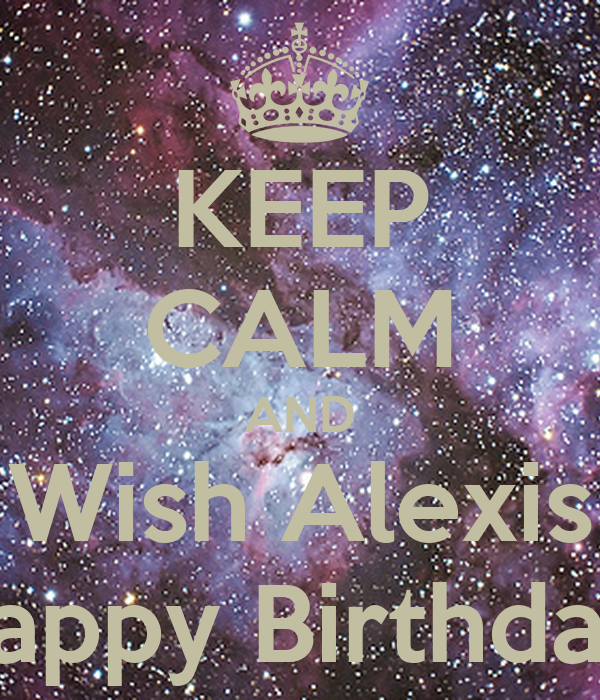 Keep Calm And Wish Alexis Happy Birthday Poster Deanna