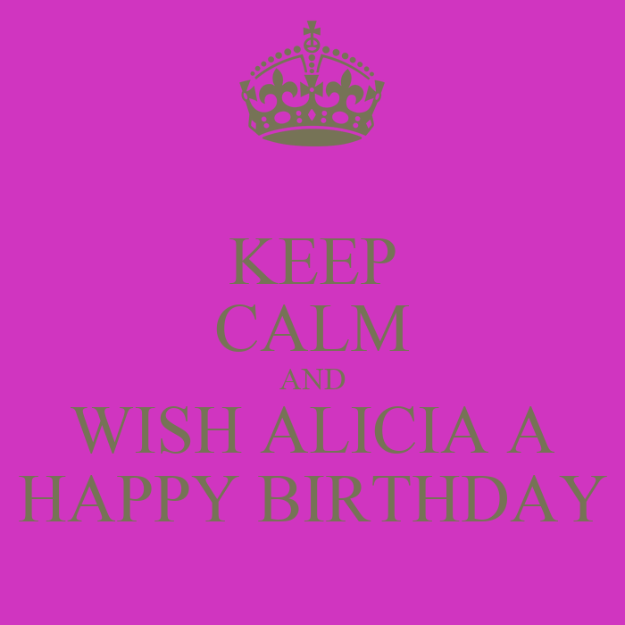 KEEP CALM AND WISH ALICIA A HAPPY BIRTHDAY Poster