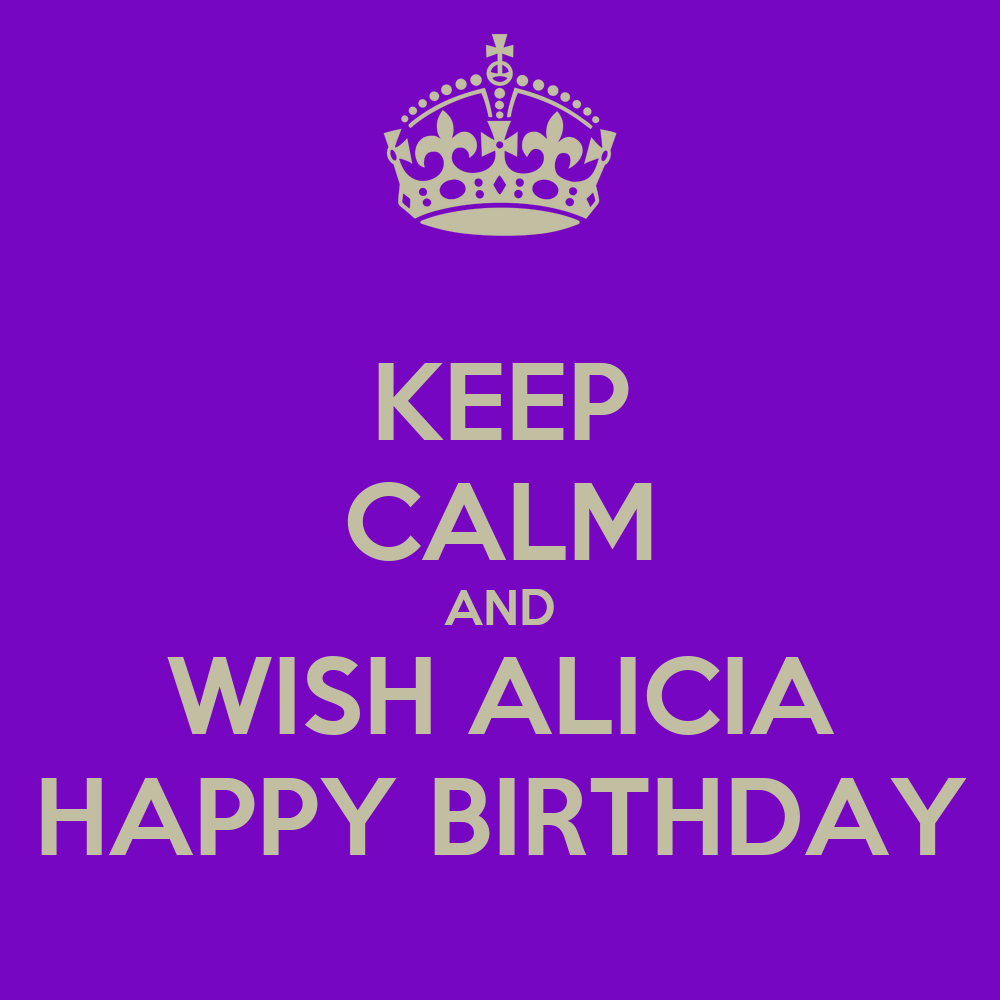 KEEP CALM AND WISH ALICIA HAPPY BIRTHDAY Poster