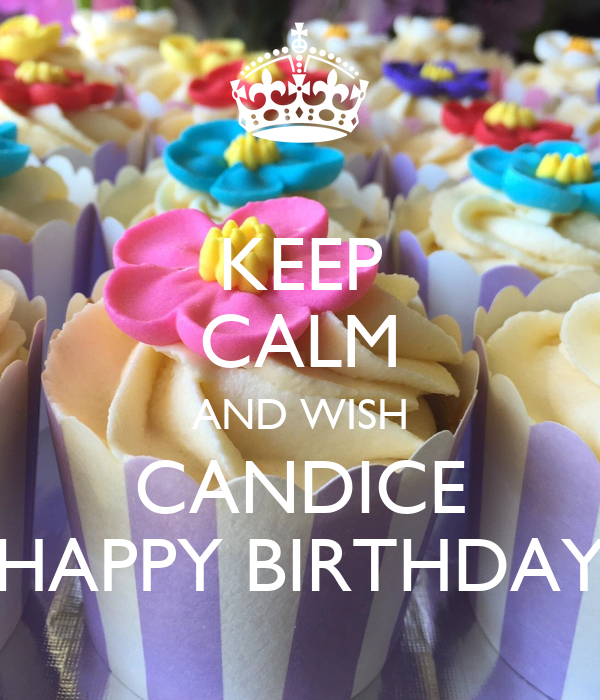 keep calm and wish candice happy birthday poster tatum keep calm