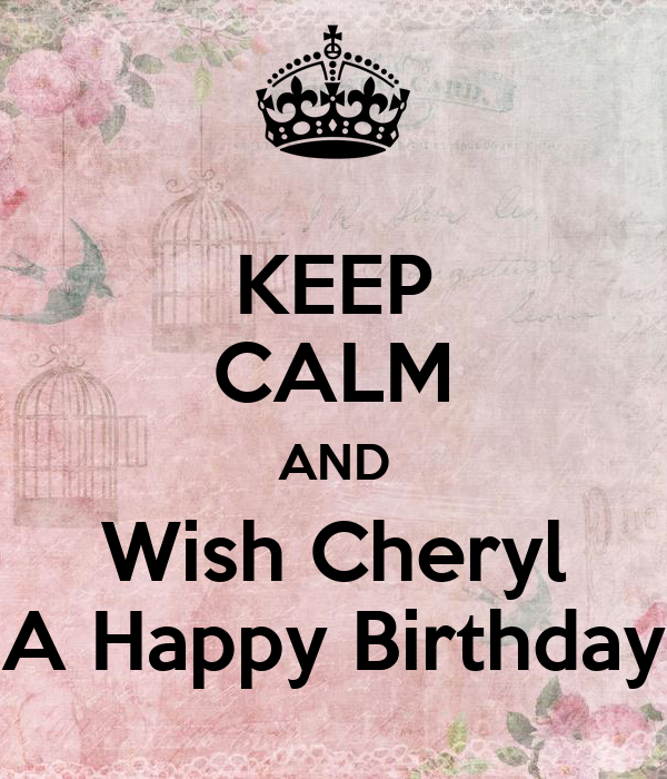 KEEP CALM AND Wish Cheryl A Happy Birthday - KEEP CALM AND CARRY.