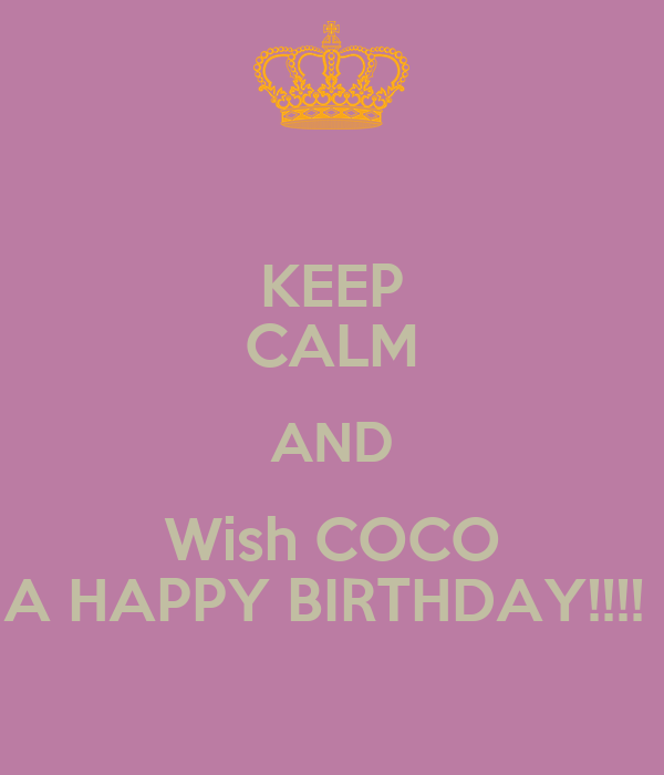 KEEP CALM AND Wish COCO A HAPPY BIRTHDAY!!!! Poster