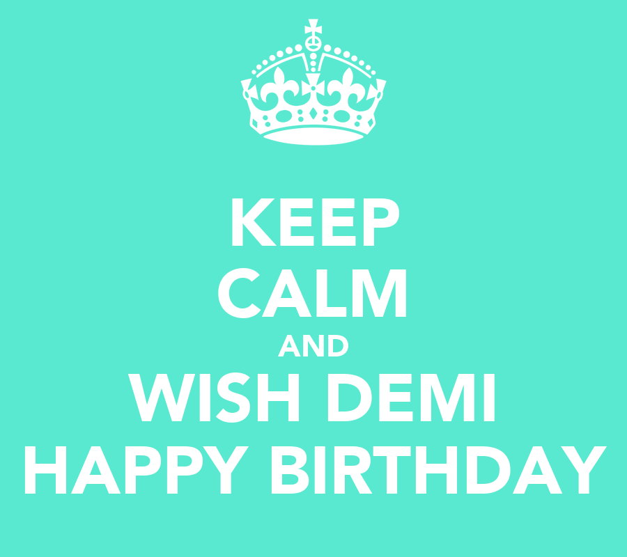 KEEP CALM AND WISH DEMI HAPPY BIRTHDAY Poster