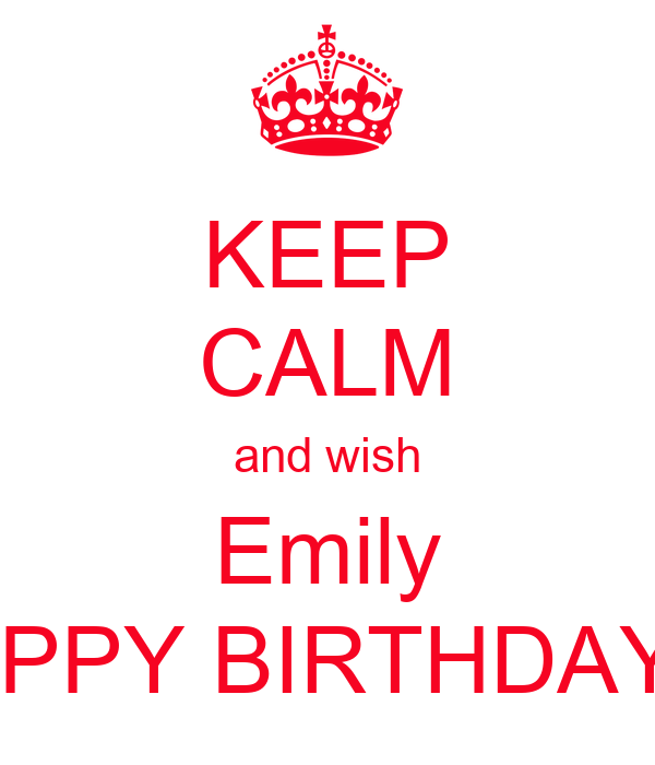 KEEP CALM and wish Emily HAPPY BIRTHDAY!!!! - KEEP CALM AND CARRY ON ...: www.keepcalm-o-matic.co.uk/p/keep-calm-and-wish-emily-happy-birthday-1