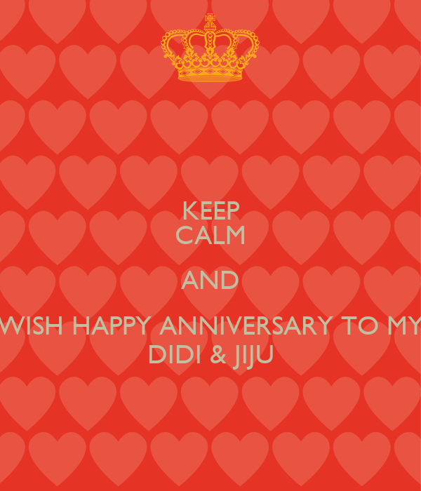 Keep calm and wish happy anniversary to my didi jiju