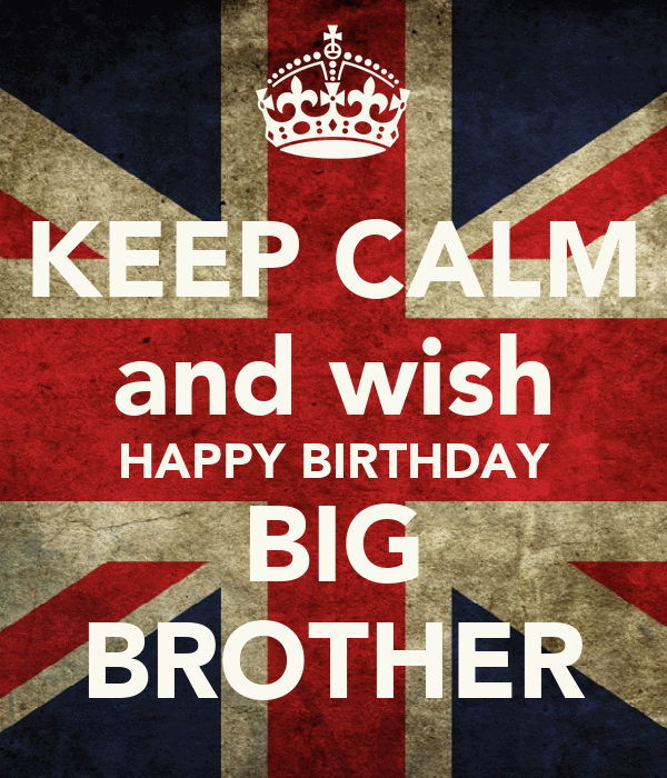 KEEP CALM And Wish HAPPY BIRTHDAY BIG BROTHER Poster