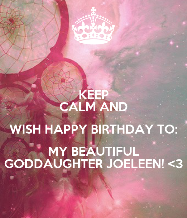 Keep Calm And Wish Happy Birthday To My Beautiful Happy Birthday Wishes For My Goddaughter