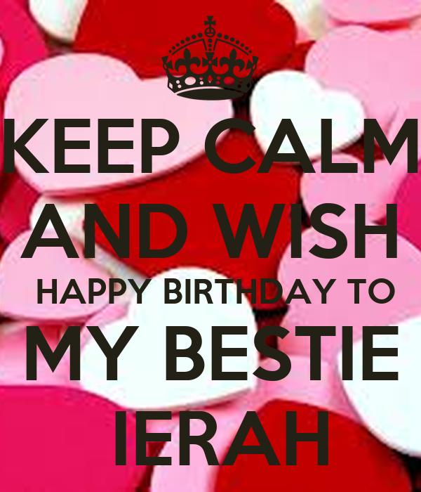 KEEP CALM AND WISH HAPPY BIRTHDAY TO MY BESTIE IERAH