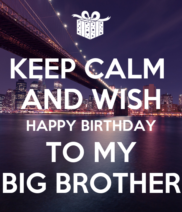 KEEP CALM AND WISH HAPPY BIRTHDAY TO MY BIG BROTHER Poster