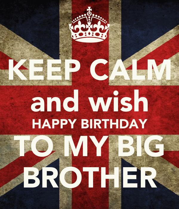 Keep Calm And Wish Happy Birthday To My Big Brother Poster Happy Birthday Wishes To My Big