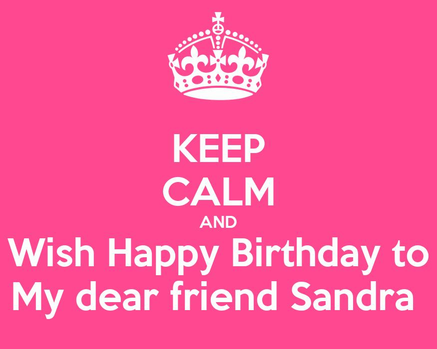 Keep calm and wish happy birthday to my dear friend sandra keep calm