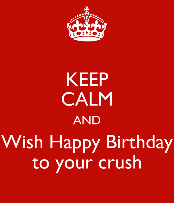 Keep Calm And Wish Happy Birthday To Your Crush Poster Kanti How To Wish Happy Birthday To Your Crush