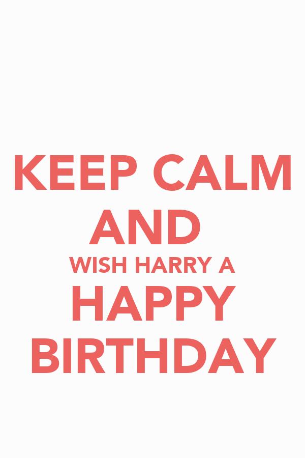 KEEP CALM AND WISH HARRY A HAPPY BIRTHDAY - KEEP CALM AND CARRY ON ...: keepcalm-o-matic.co.uk/p/keep-calm-and-wish-harry-a-happy-birthday-1