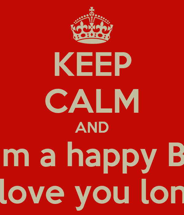 Keep calm and wish him a happy birthday kyme love you long time