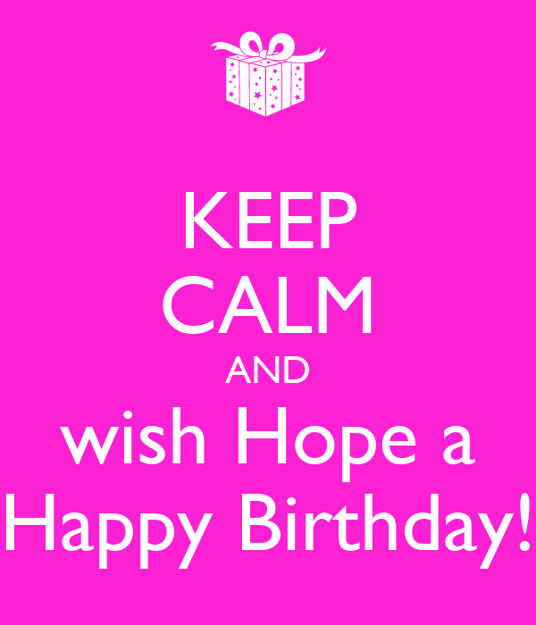 KEEP CALM AND Wish Hope A Happy Birthday! Poster