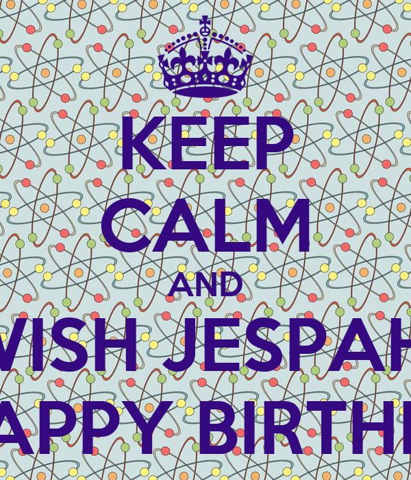 http://sd.keepcalm-o-matic.co.uk/i/keep-calm-and-wish-jespah-a-happy-birthday.png