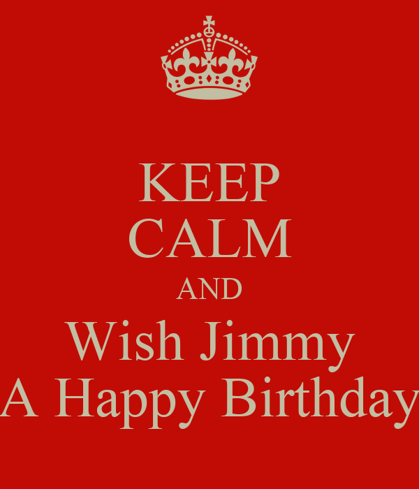 KEEP CALM AND Wish Jimmy A Happy Birthday Poster