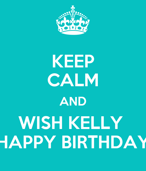 KEEP CALM AND WISH KELLY HAPPY BIRTHDAY Poster