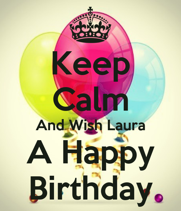 Keep Calm And Wish Laura A Happy Birthday Poster