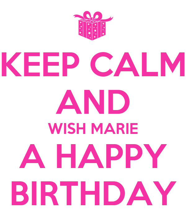 KEEP CALM AND WISH MARIE A HAPPY BIRTHDAY Poster