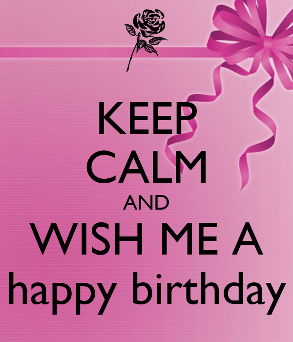 Keep Calm And Wish Me A Happy Birthday Poster Hiba Keep Calm And Wish My A Happy Birthday