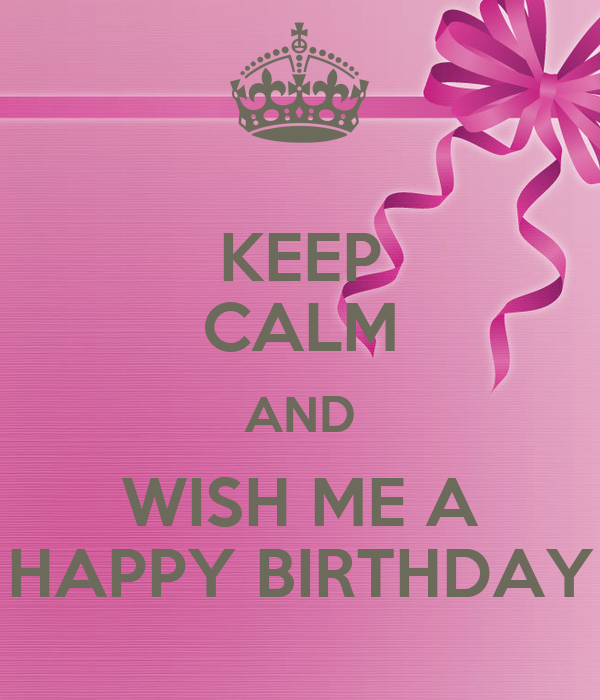 Keep Calm And Wish Me A Happy Birthday Poster Gelan Keep Calm And Wish My A Happy Birthday