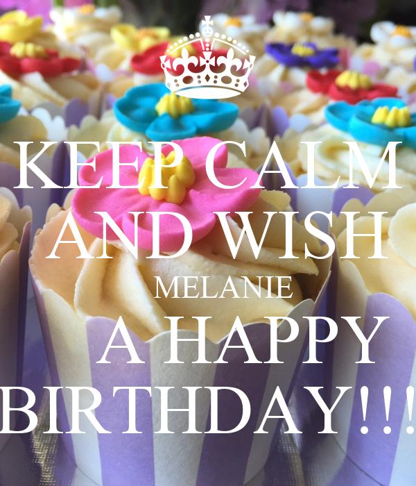 KEEP CALM AND WISH MELANIE A HAPPY BIRTHDAY!!! Poster