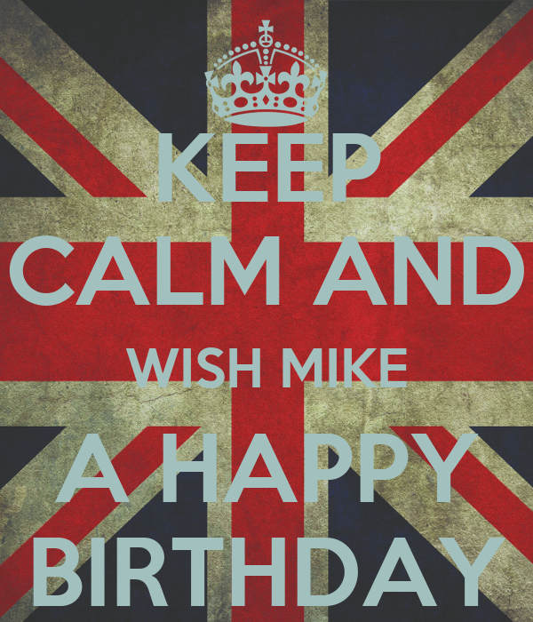 keep calm and wish mike a happy birthday poster