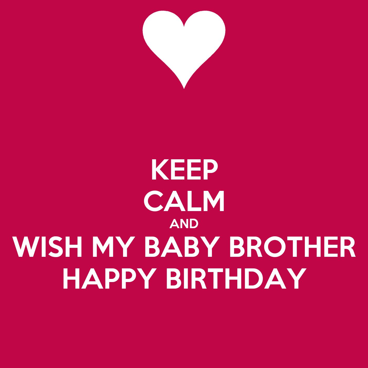 KEEP CALM AND WISH MY BABY BROTHER HAPPY BIRTHDAY Poster
