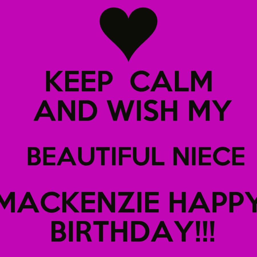 KEEP CALM AND WISH MY BEAUTIFUL NIECE MACKENZIE HAPPY