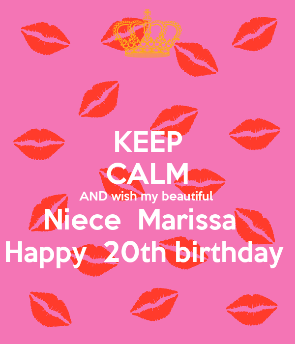 Keep Calm And Wish My Beautiful Niece Marissa Happy 20th Birthday
