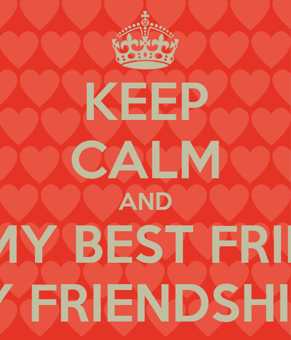 KEEP CALM AND WISH MY BEST FRIEND A HAPPY FRIENDSHIP DAY