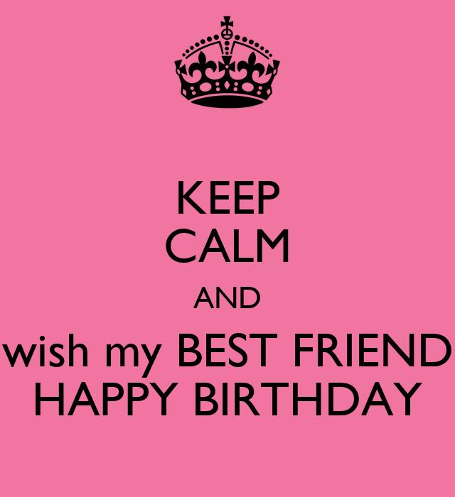 Keep Calm And Wish My Best Friend Happy Birthday Poster Happy Birthday Wish For Best Friend