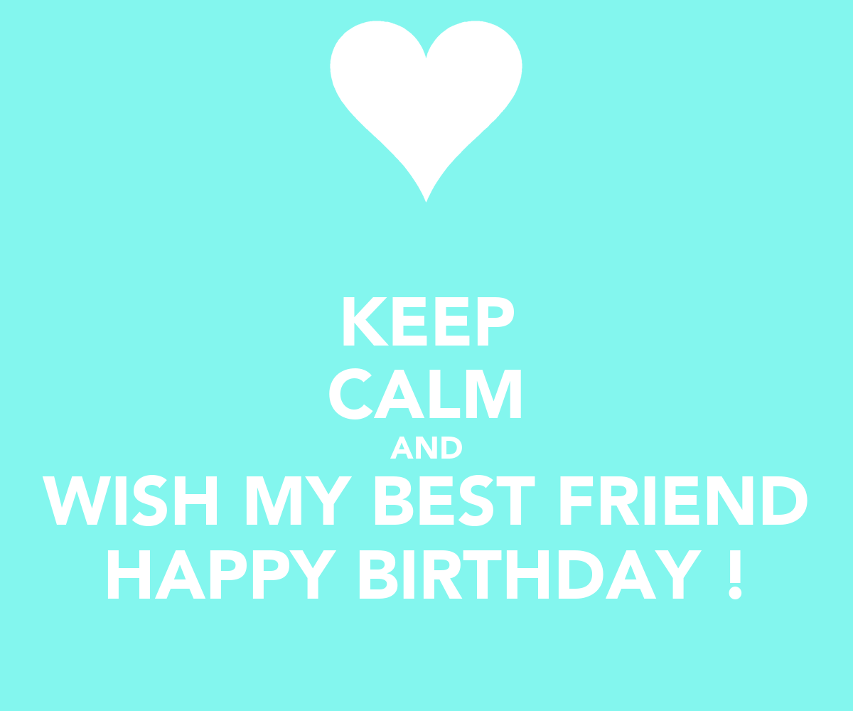 KEEP CALM AND WISH MY BEST FRIEND HAPPY BIRTHDAY ! Poster