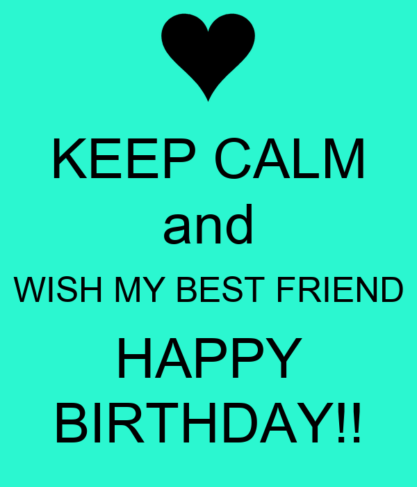 Keep Calm And Wish My Best Friend Happy Birthday Poster Wishing Your Best Friend A Happy Birthday
