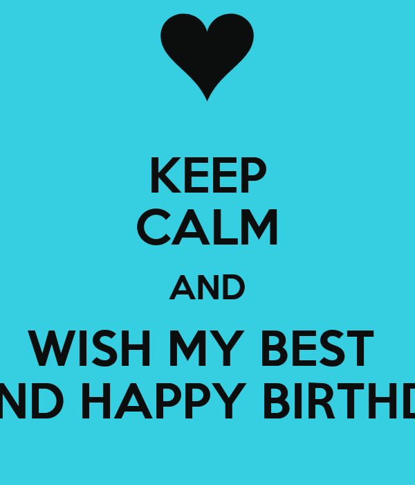 KEEP CALM AND WISH MY BEST FRIEND HAPPY BIRTHDAY! Poster